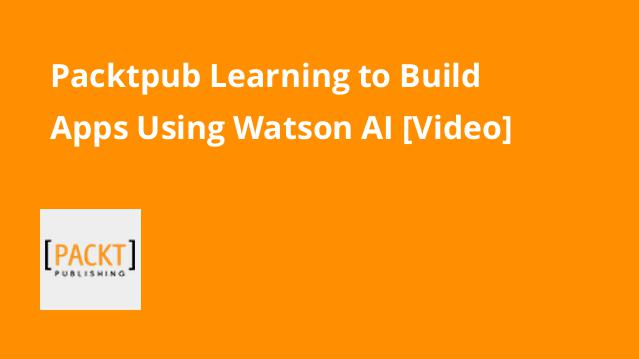 packtpub-learning-to-build-apps-using-watson-ai-video